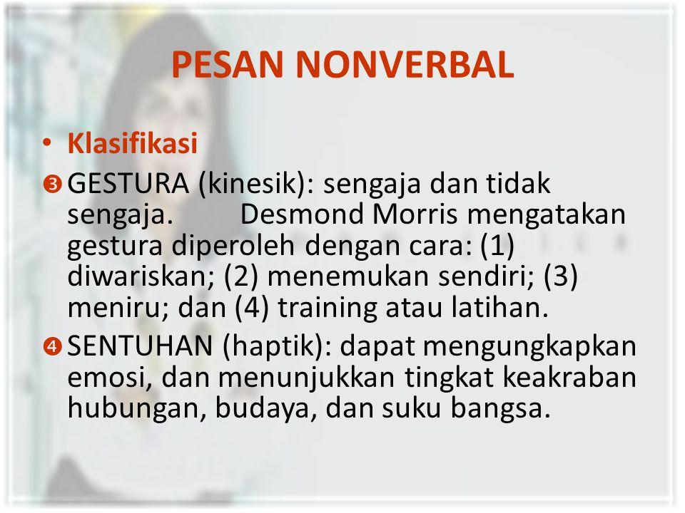 PESAN NONVERBAL Klasifikasi  GESTURA (kinesik): sengaja dan tidak sengaja.