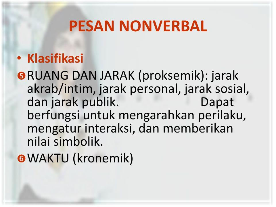 PESAN NONVERBAL Klasifikasi  RUANG DAN JARAK (proksemik): jarak akrab/intim, jarak personal, jarak sosial, dan jarak publik.