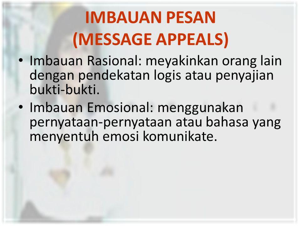 IMBAUAN PESAN (MESSAGE APPEALS) Imbauan Rasional: meyakinkan orang lain dengan pendekatan logis atau penyajian bukti-bukti.