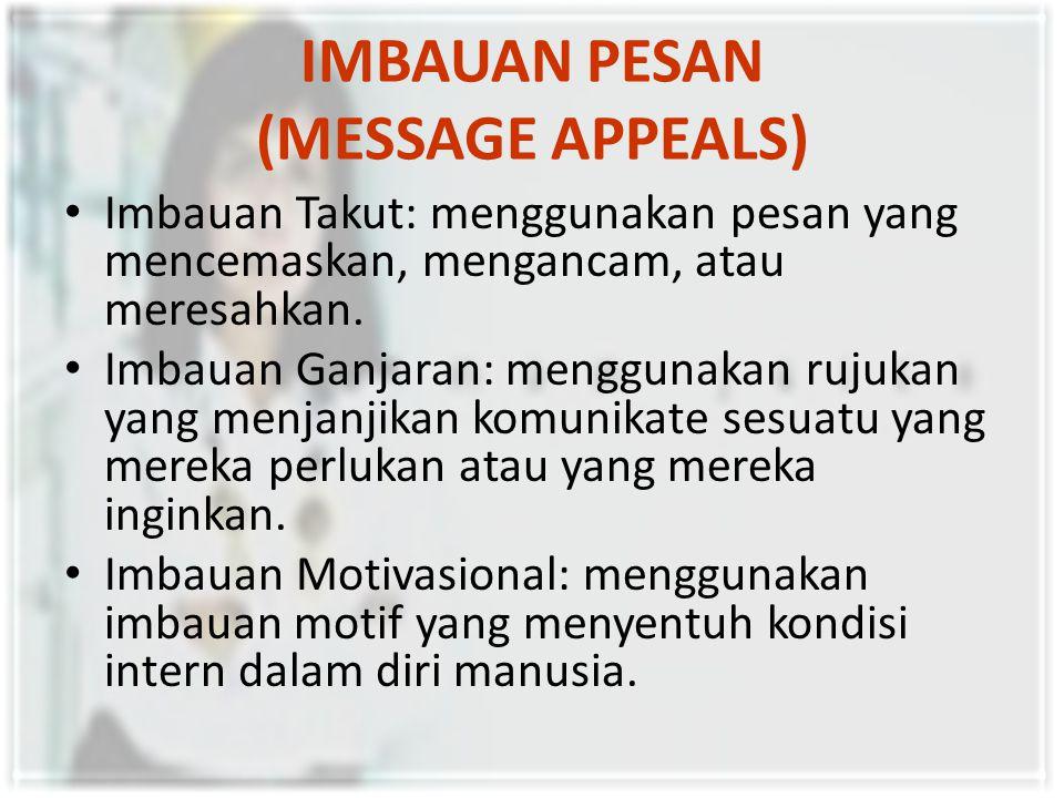 IMBAUAN PESAN (MESSAGE APPEALS) Imbauan Takut: menggunakan pesan yang mencemaskan, mengancam, atau meresahkan.