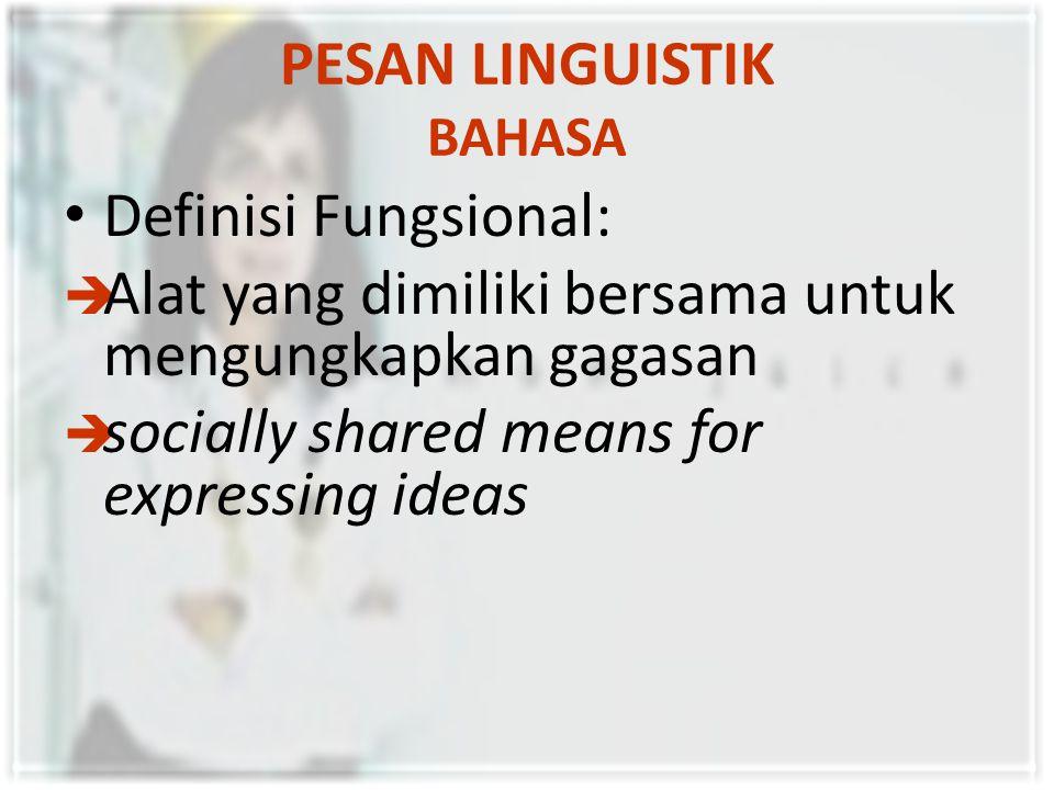 PESAN LINGUISTIK BAHASA Definisi Fungsional:  Alat yang dimiliki bersama untuk mengungkapkan gagasan  socially shared means for expressing ideas