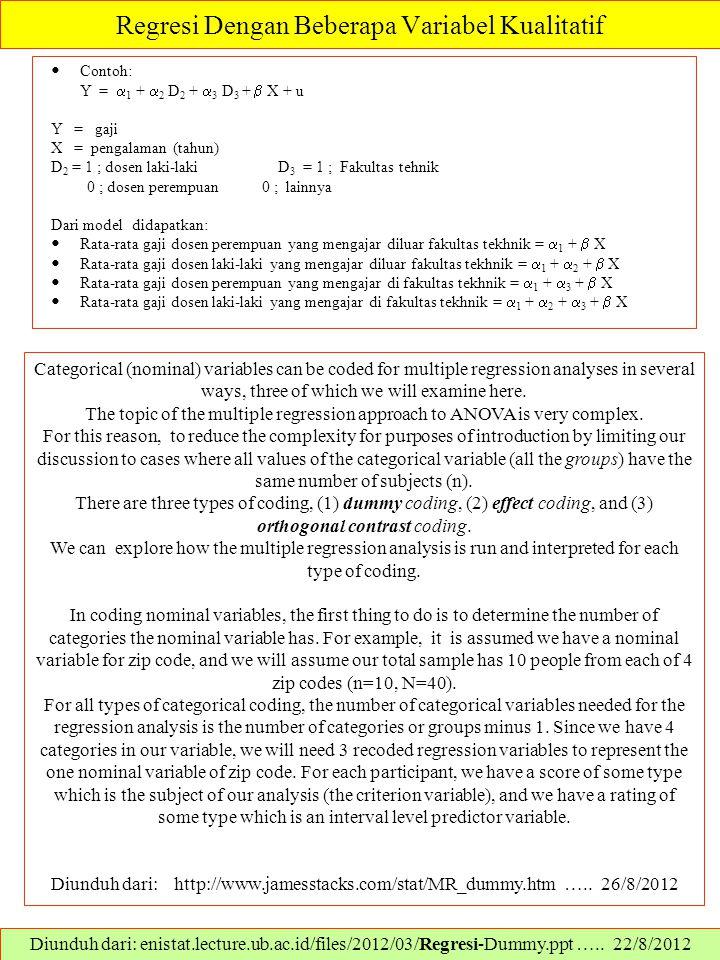 Regresi Dengan Beberapa Variabel Kualitatif Contoh: Y =  1 +  2 D 2 +  3 D 3 +  X + u Y = gaji X = pengalaman (tahun) D 2 = 1 ; dosen laki-laki D