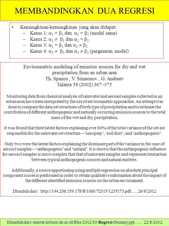 MEMBANDINGKAN DUA REGRESI Kemungkinan-kemungkinan yang akan didapat: –Kasus 1:  1 =  1 dan  2 =  2 (model sama) –Kasus 2:  1   1 dan  2 =  2