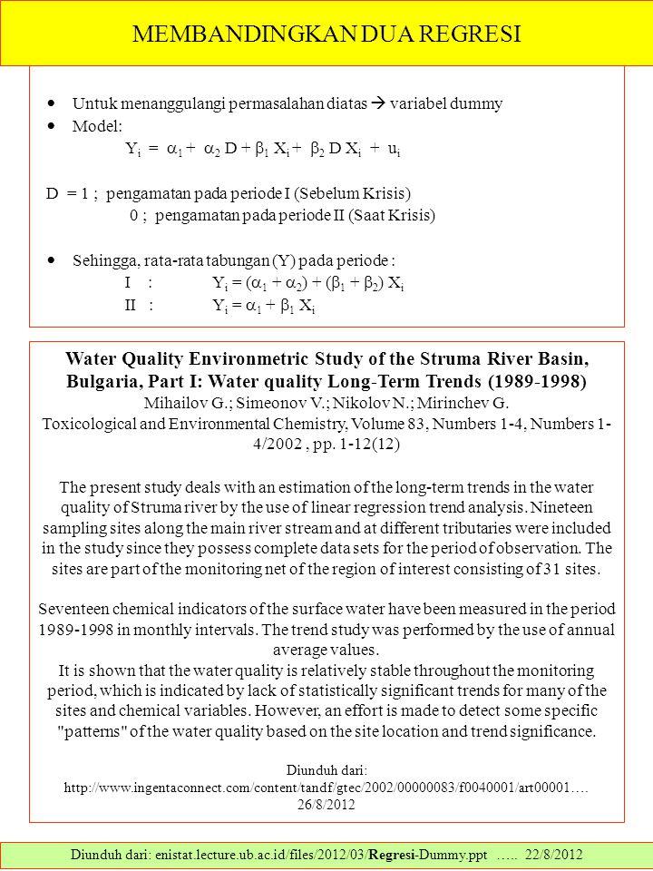 MEMBANDINGKAN DUA REGRESI Untuk menanggulangi permasalahan diatas  variabel dummy Model: Y i =  1 +  2 D +  1 X i +  2 D X i + u i D = 1 ; pengam