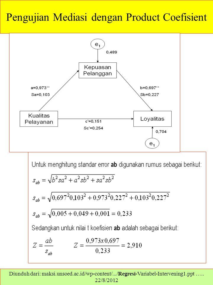 Pengujian Mediasi dengan Product Coefisient Diunduh dari: maksi.unsoed.ac.id/wp-content/.../Regresi-Variabel-Intervening1.ppt ….. 22/8/2012
