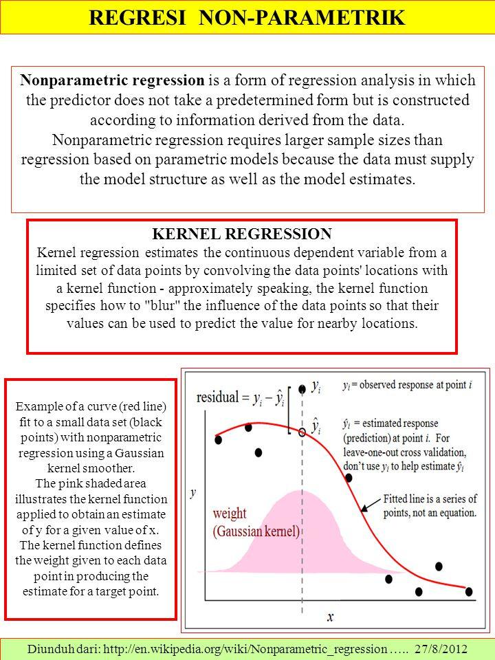 REGRESI NON-PARAMETRIK Diunduh dari: http://en.wikipedia.org/wiki/Nonparametric_regression ….. 27/8/2012 Nonparametric regression is a form of regress