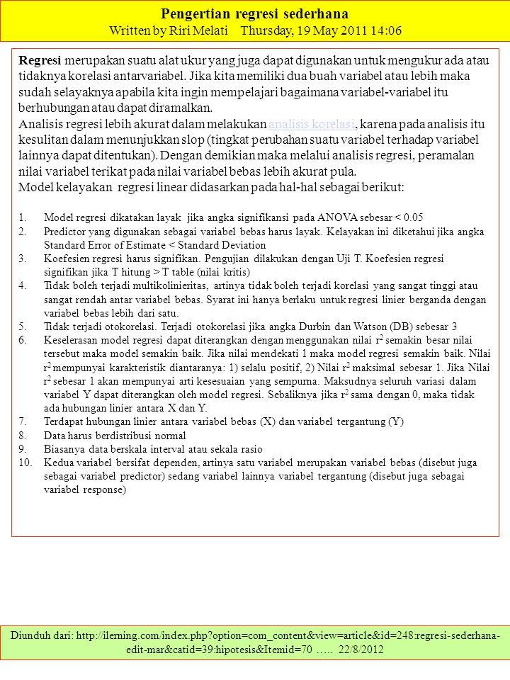 Pengertian regresi sederhana Written by Riri Melati Thursday, 19 May 2011 14:06 Diunduh dari: http://ilerning.com/index.php?option=com_content&view=ar