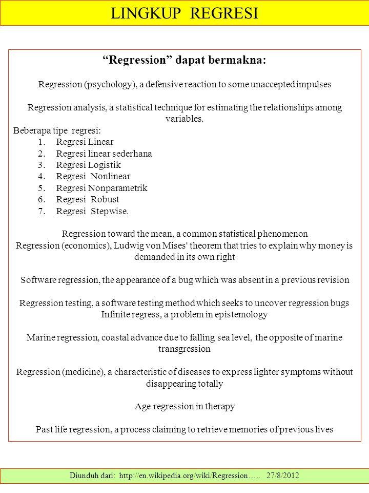 "LINGKUP REGRESI Diunduh dari: http://en.wikipedia.org/wiki/Regression….. 27/8/2012 ""Regression"" dapat bermakna: Regression (psychology), a defensive r"