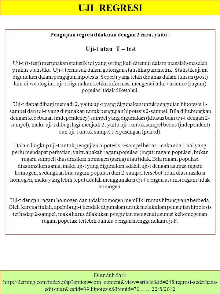 UJI REGRESI Diunduh dari: ….. 22/8/2012 Pengujian regresi dilakuan dengan 2 cara, yaitu : Uji-t atau T – test Uji-t (t-test) merupakan statistik uji y