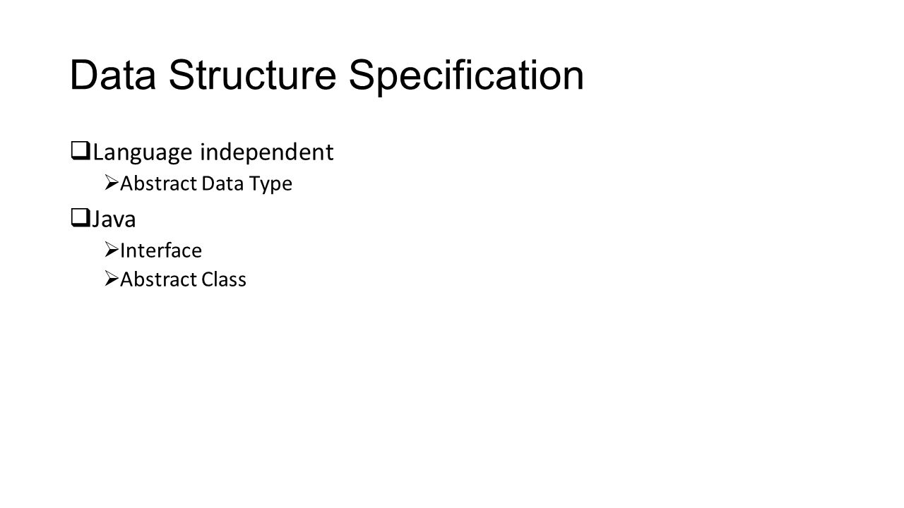 Data Structure Specification  Language independent  Abstract Data Type  Java  Interface  Abstract Class