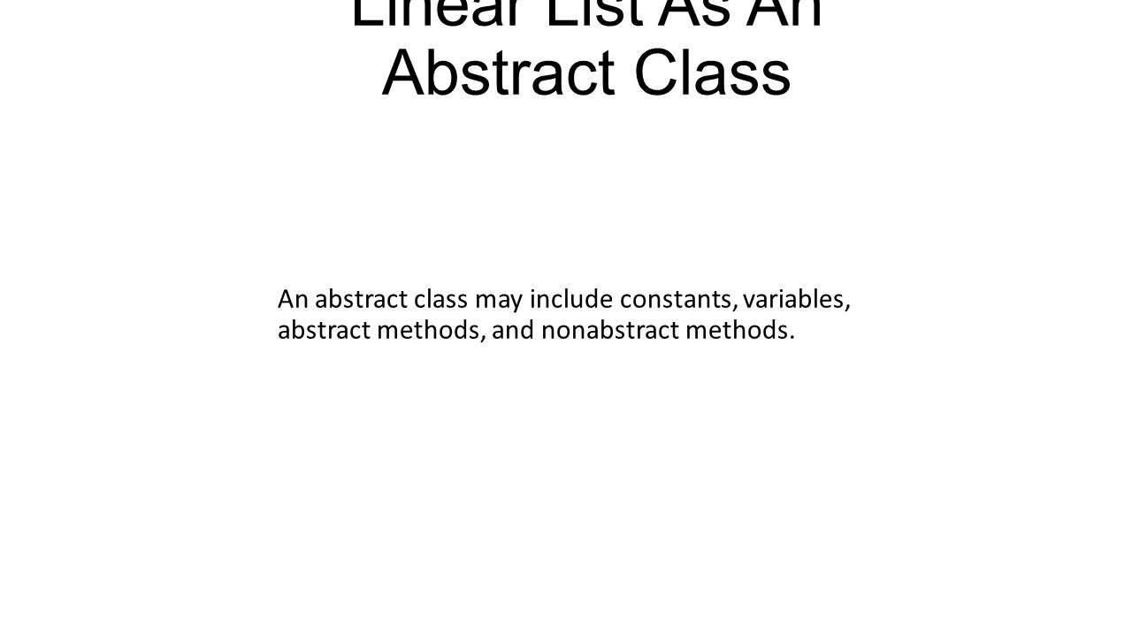 Implementing An Interface public class ArrayLinearList implements LinearList { // code for all LinearList methods must be provided here }