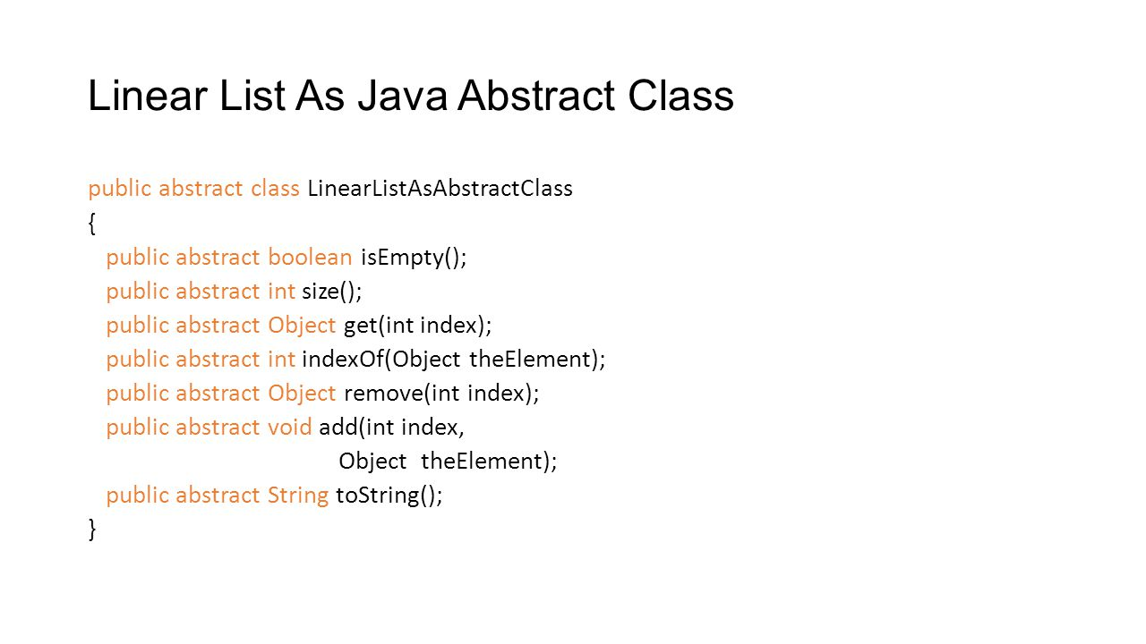 Linear List As An Abstract Class An abstract class may include constants, variables, abstract methods, and nonabstract methods.