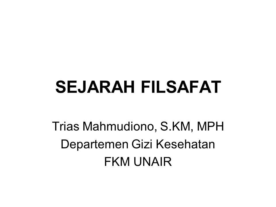 SEJARAH FILSAFAT Trias Mahmudiono, S.KM, MPH Departemen Gizi Kesehatan FKM UNAIR