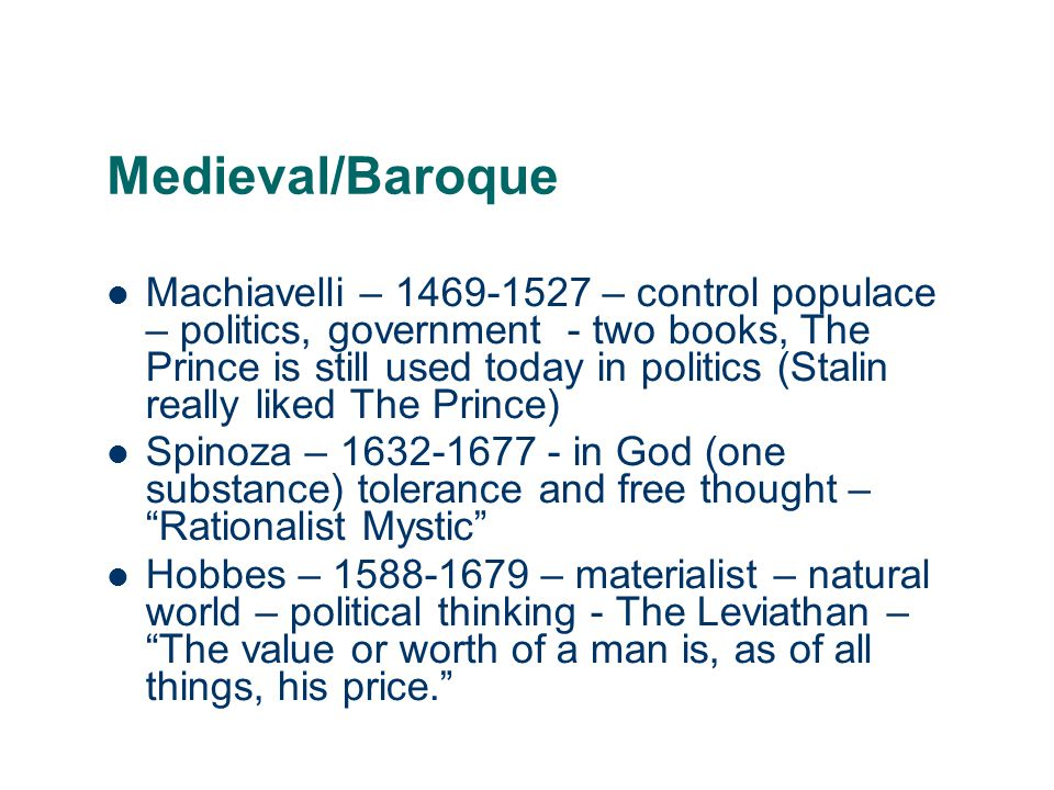 Medieval/Baroque Machiavelli – 1469-1527 – control populace – politics, government - two books, The Prince is still used today in politics (Stalin rea