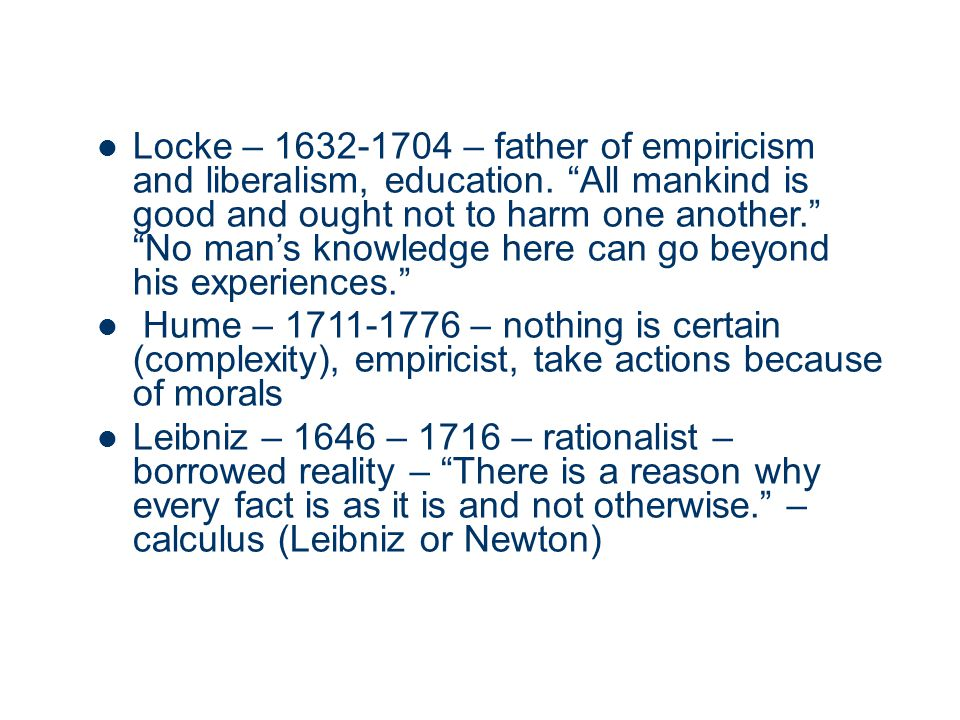 Locke – 1632-1704 – father of empiricism and liberalism, education.
