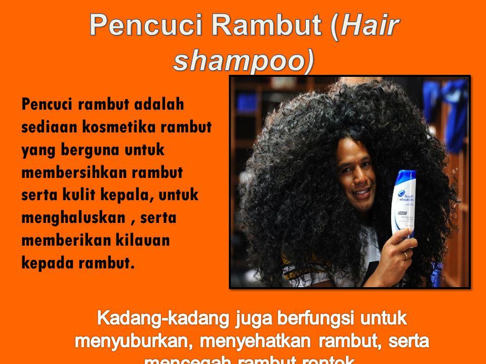 Pencuci rambut adalah sediaan kosmetika rambut yang berguna untuk membersihkan rambut serta kulit kepala, untuk menghaluskan, serta memberikan kilauan