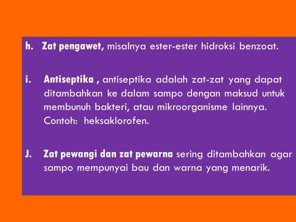 h.Zat pengawet, misalnya ester-ester hidroksi benzoat. i.Antiseptika, antiseptika adalah zat-zat yang dapat ditambahkan ke dalam sampo dengan maksud u