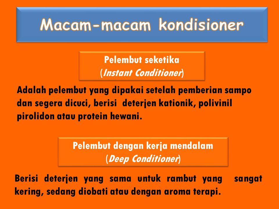 Pelembut seketika (Instant Conditioner) Pelembut seketika (Instant Conditioner) Adalah pelembut yang dipakai setelah pemberian sampo dan segera dicuci
