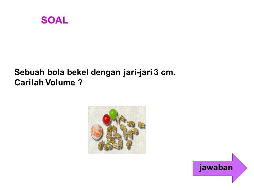 SOAL Sebuah bola bekel dengan jari-jari 3 cm. Carilah Volume ? jawaban