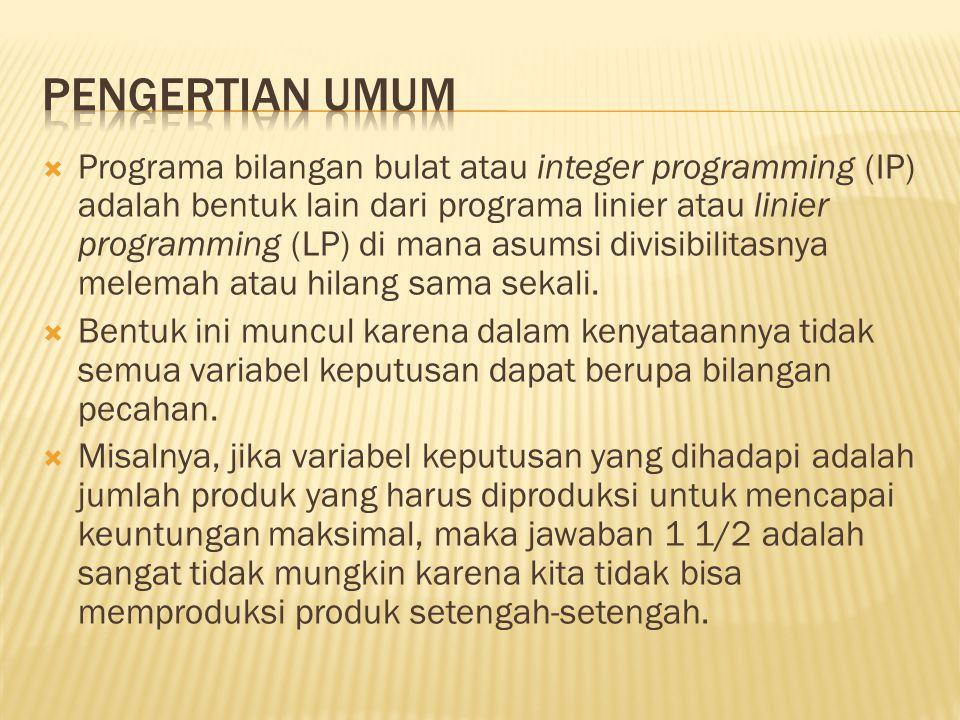  Programa bilangan bulat atau integer programming (IP) adalah bentuk lain dari programa linier atau linier programming (LP) di mana asumsi divisibili