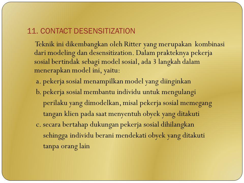 11. CONTACT DESENSITIZATION Teknik ini dikembangkan oleh Ritter yang merupakan kombinasi dari modeling dan desensitization. Dalam prakteknya pekerja s