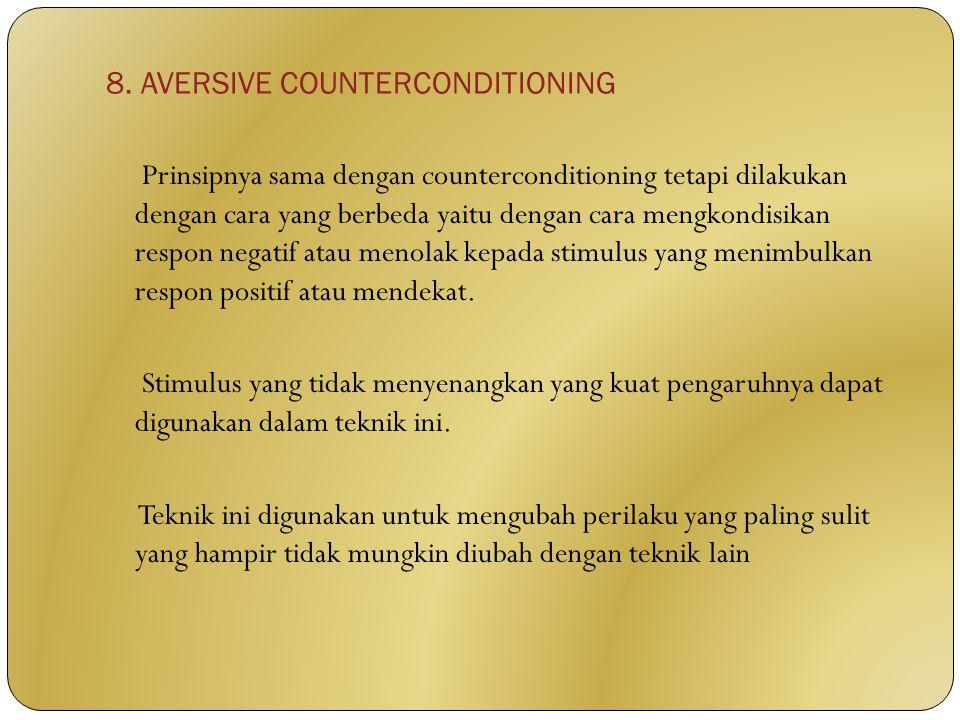 8. AVERSIVE COUNTERCONDITIONING Prinsipnya sama dengan counterconditioning tetapi dilakukan dengan cara yang berbeda yaitu dengan cara mengkondisikan