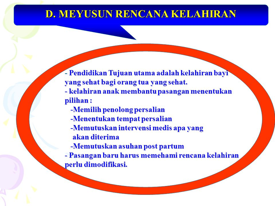 D. MEYUSUN RENCANA KELAHIRAN - Pendidikan Tujuan utama adalah kelahiran bayi yang sehat bagi orang tua yang sehat. - kelahiran anak membantu pasangan