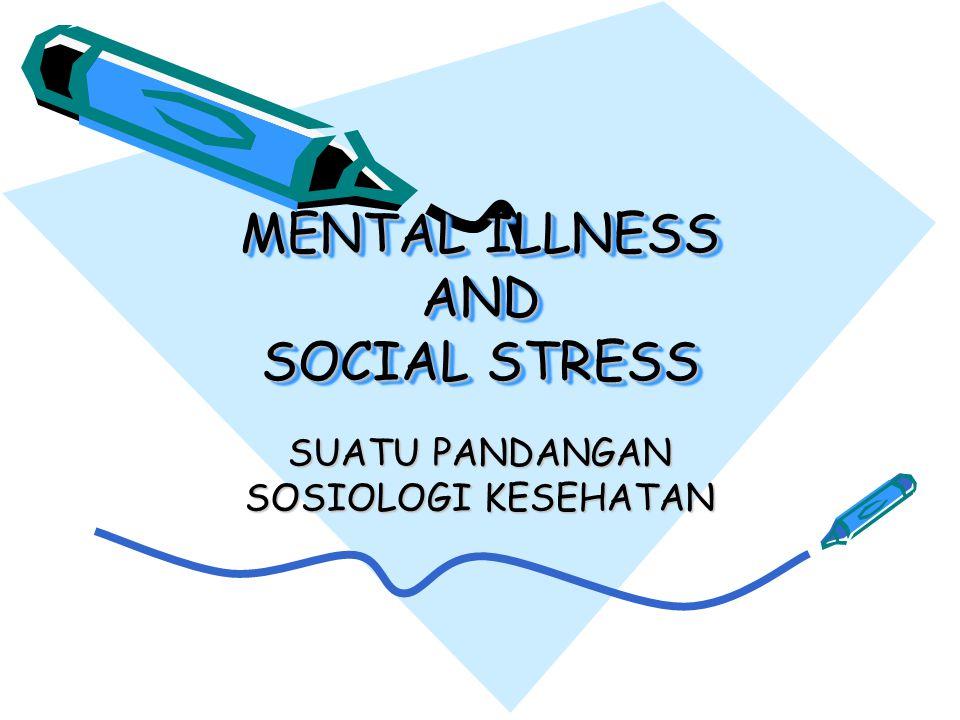 MENTAL ILLNESS AND SOCIAL STRESS SUATU PANDANGAN SOSIOLOGI KESEHATAN