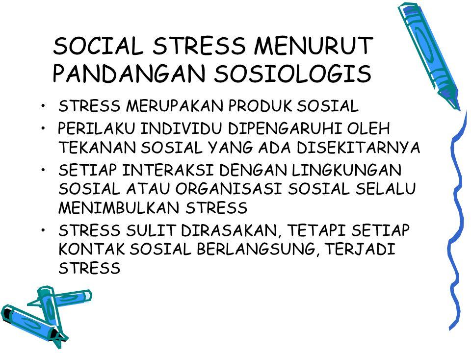 SOCIAL STRESS MENURUT PANDANGAN SOSIOLOGIS STRESS MERUPAKAN PRODUK SOSIAL PERILAKU INDIVIDU DIPENGARUHI OLEH TEKANAN SOSIAL YANG ADA DISEKITARNYA SETIAP INTERAKSI DENGAN LINGKUNGAN SOSIAL ATAU ORGANISASI SOSIAL SELALU MENIMBULKAN STRESS STRESS SULIT DIRASAKAN, TETAPI SETIAP KONTAK SOSIAL BERLANGSUNG, TERJADI STRESS