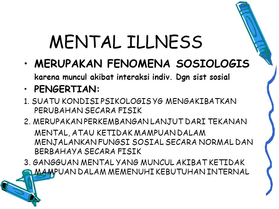 MENTAL ILLNESS MERUPAKAN FENOMENA SOSIOLOGIS karena muncul akibat interaksi indiv.