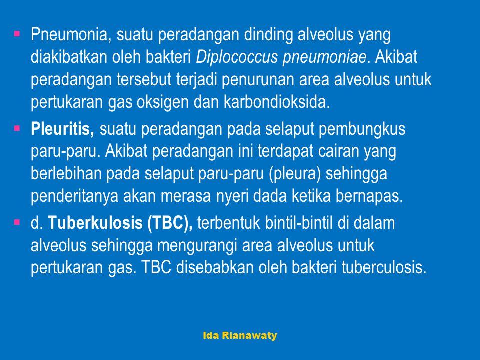  Pneumonia, suatu peradangan dinding alveolus yang diakibatkan oleh bakteri Diplococcus pneumoniae. Akibat peradangan tersebut terjadi penurunan area