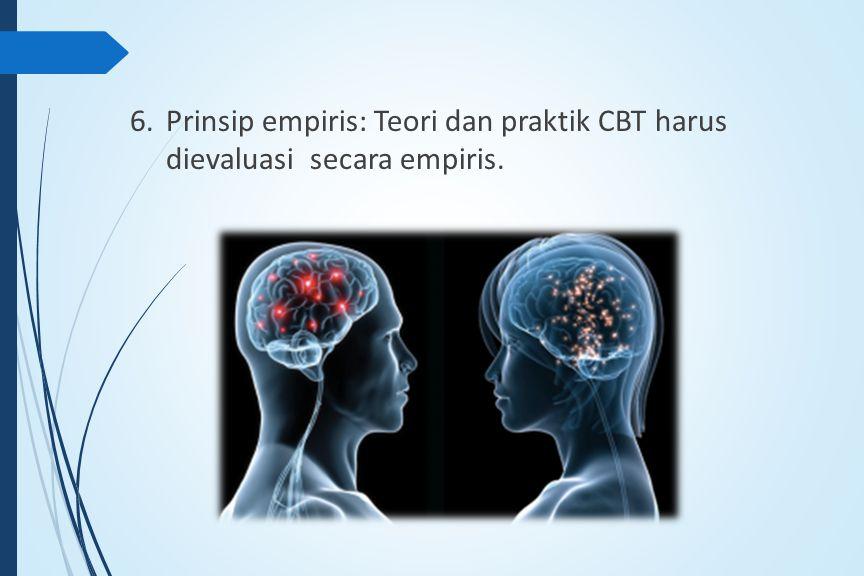 6.Prinsip empiris: Teori dan praktik CBT harus dievaluasi secara empiris.