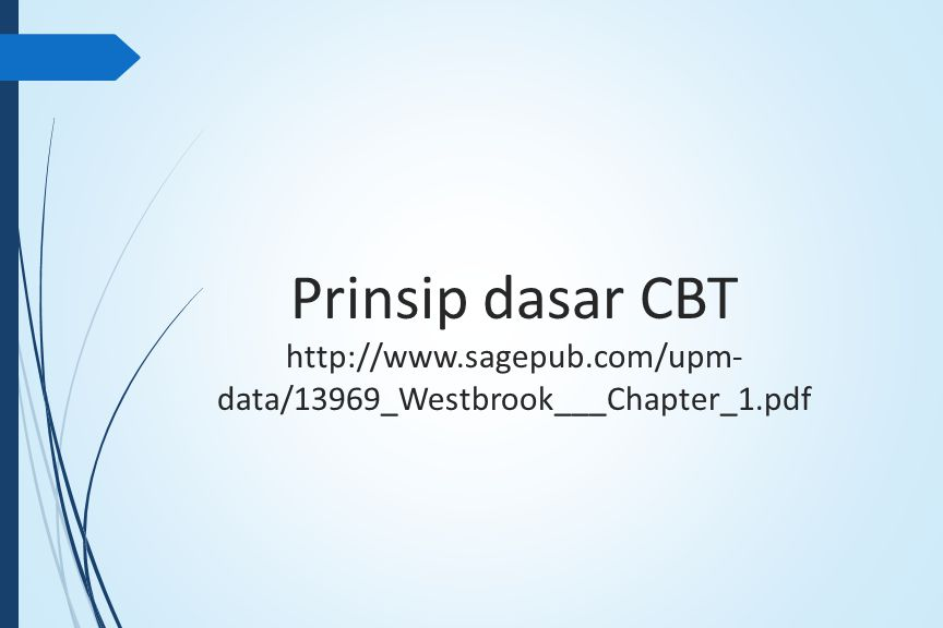 Prinsip dasar CBT http://www.sagepub.com/upm- data/13969_Westbrook___Chapter_1.pdf