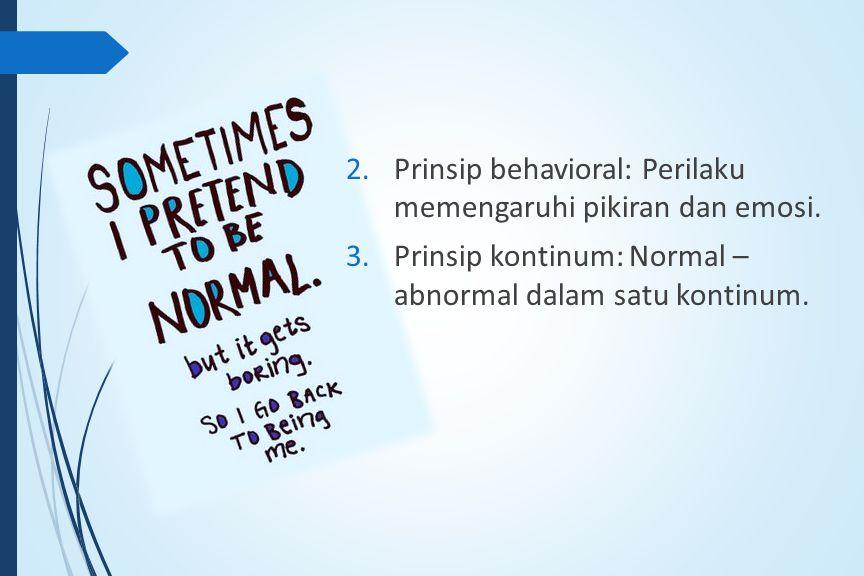 2.Prinsip behavioral: Perilaku memengaruhi pikiran dan emosi.