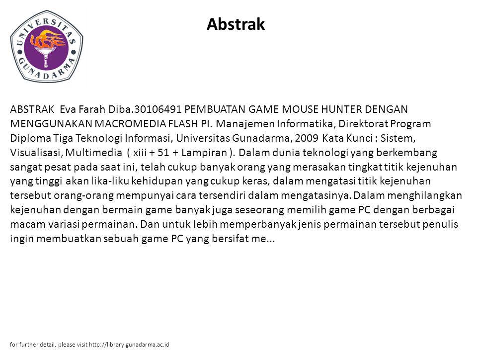 Abstrak ABSTRAK Eva Farah Diba.30106491 PEMBUATAN GAME MOUSE HUNTER DENGAN MENGGUNAKAN MACROMEDIA FLASH PI. Manajemen Informatika, Direktorat Program