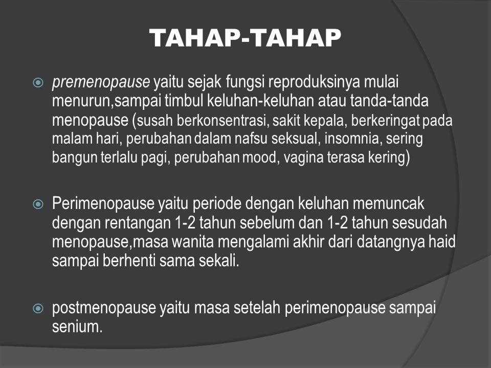 TAHAP-TAHAP  premenopause yaitu sejak fungsi reproduksinya mulai menurun,sampai timbul keluhan-keluhan atau tanda-tanda menopause ( susah berkonsentr