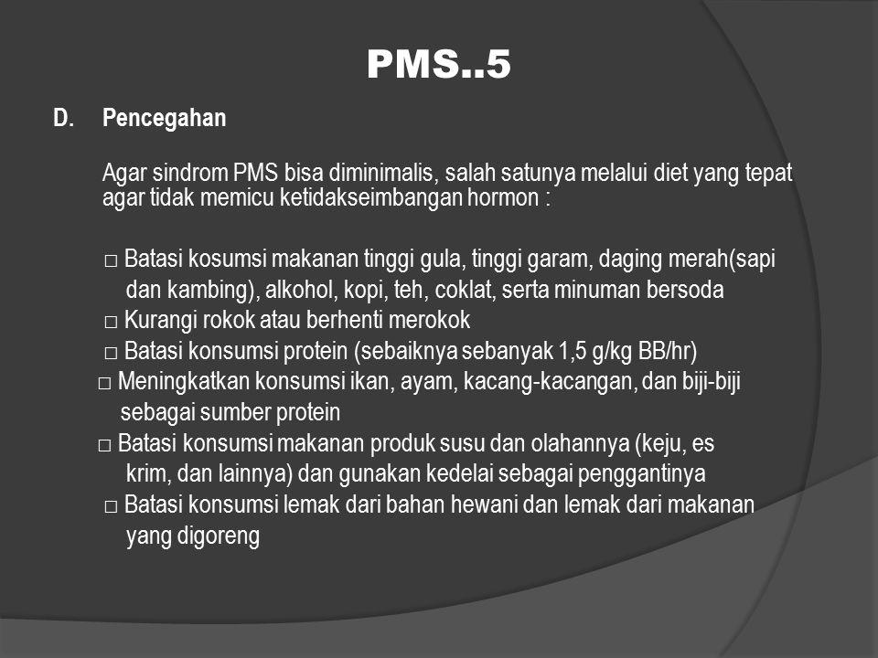 PMS..5 D. Pencegahan Agar sindrom PMS bisa diminimalis, salah satunya melalui diet yang tepat agar tidak memicu ketidakseimbangan hormon : □ Batasi ko