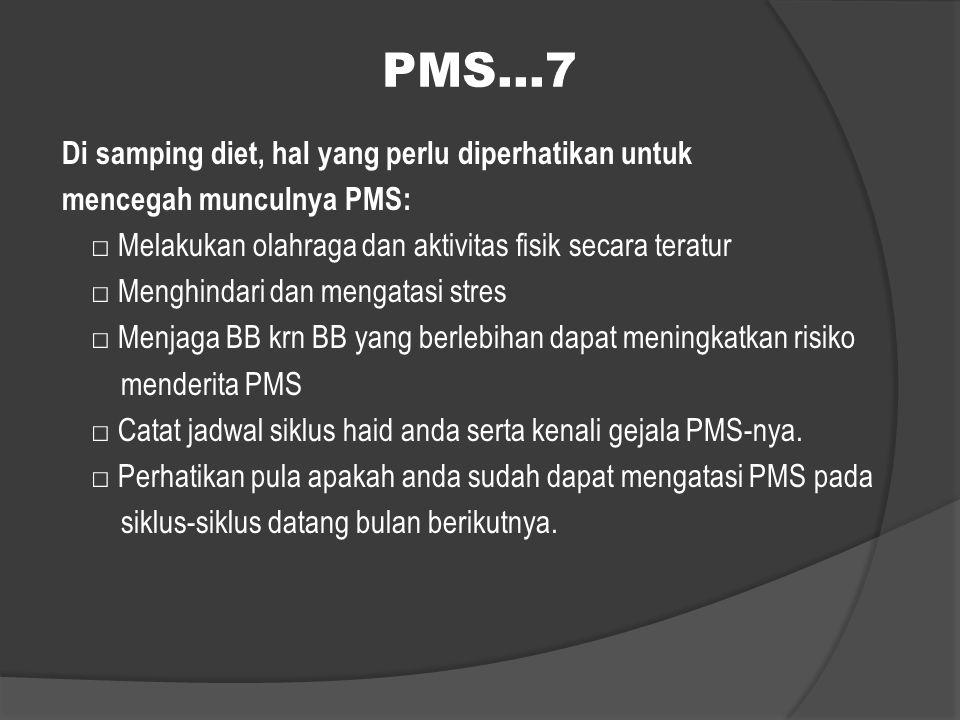 PMS…7 Di samping diet, hal yang perlu diperhatikan untuk mencegah munculnya PMS: □ Melakukan olahraga dan aktivitas fisik secara teratur □ Menghindari