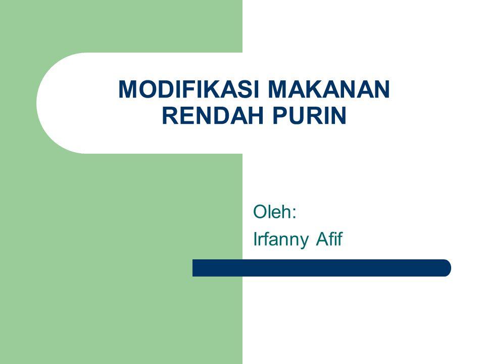 MODIFIKASI MAKANAN RENDAH PURIN Oleh: Irfanny Afif