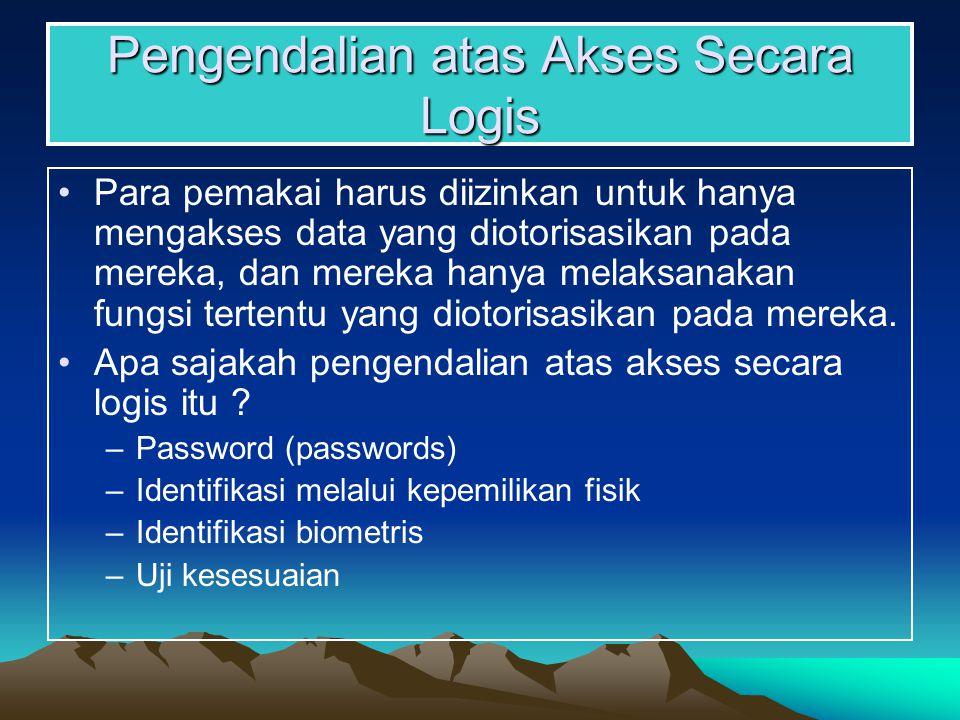 Pengendalian atas Akses Secara Logis Para pemakai harus diizinkan untuk hanya mengakses data yang diotorisasikan pada mereka, dan mereka hanya melaksanakan fungsi tertentu yang diotorisasikan pada mereka.