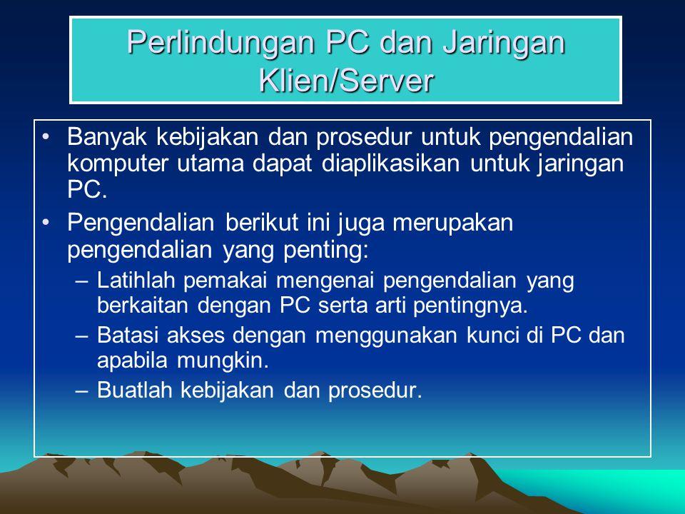 Perlindungan PC dan Jaringan Klien/Server Banyak kebijakan dan prosedur untuk pengendalian komputer utama dapat diaplikasikan untuk jaringan PC.