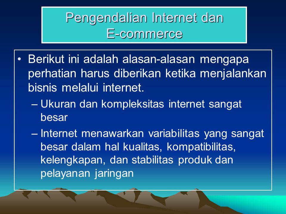 Pengendalian Internet dan E-commerce Berikut ini adalah alasan-alasan mengapa perhatian harus diberikan ketika menjalankan bisnis melalui internet.