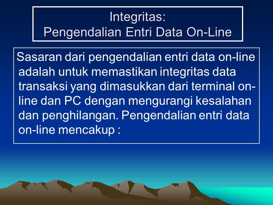 Integritas: Pengendalian Entri Data On-Line Sasaran dari pengendalian entri data on-line adalah untuk memastikan integritas data transaksi yang dimasukkan dari terminal on- line dan PC dengan mengurangi kesalahan dan penghilangan.
