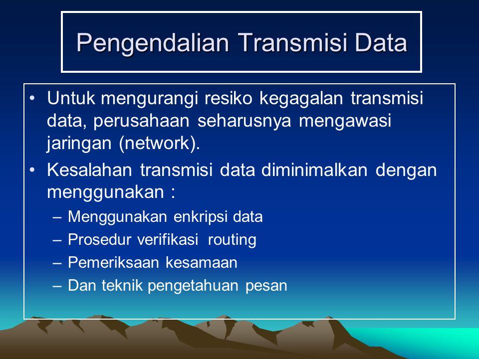 Pengendalian Transmisi Data Untuk mengurangi resiko kegagalan transmisi data, perusahaan seharusnya mengawasi jaringan (network).
