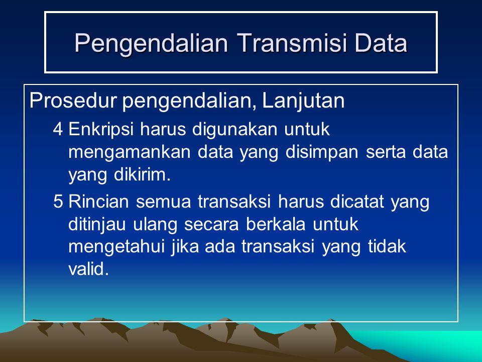 Pengendalian Transmisi Data Prosedur pengendalian, Lanjutan 4Enkripsi harus digunakan untuk mengamankan data yang disimpan serta data yang dikirim.