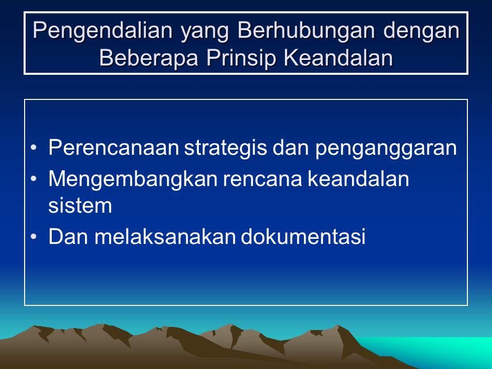 Pengendalian yang Berhubungan dengan Beberapa Prinsip Keandalan Perencanaan strategis dan penganggaran Mengembangkan rencana keandalan sistem Dan melaksanakan dokumentasi