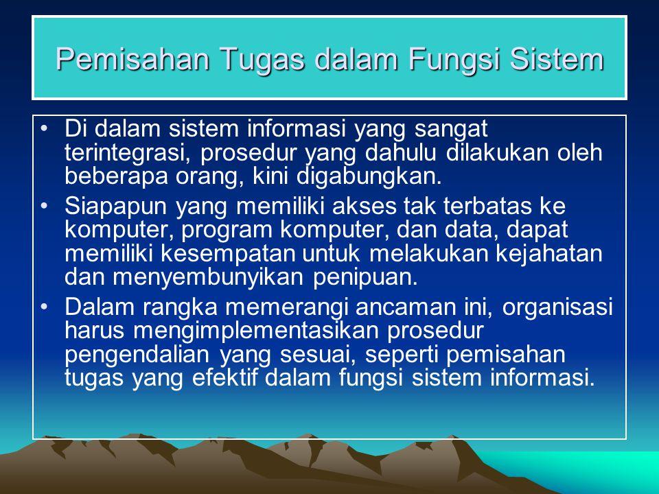 Pemisahan Tugas dalam Fungsi Sistem Otoritas dan tanggung jawab harus dengan jelas dibagi di antara fungsi-fungsi berikut ini : 1.Administrasi sistem (Systems administration) 2.Manajemen jaringan (Network management) 3.Manajemen pengamanan (Security management) 4.Manajemen perubahan (Change management) 5.Pemakai (Users) 6.Analisis sistem (Systems analysis) 7.Pemrograman (Programming) 8.Operasi komputer (Computer operations) 9.Perpustakaan sistem informasi (Information system library) 10.Pengendalian data (Data control)