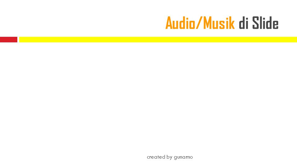 Audio/Musik di Slide created by gunarno