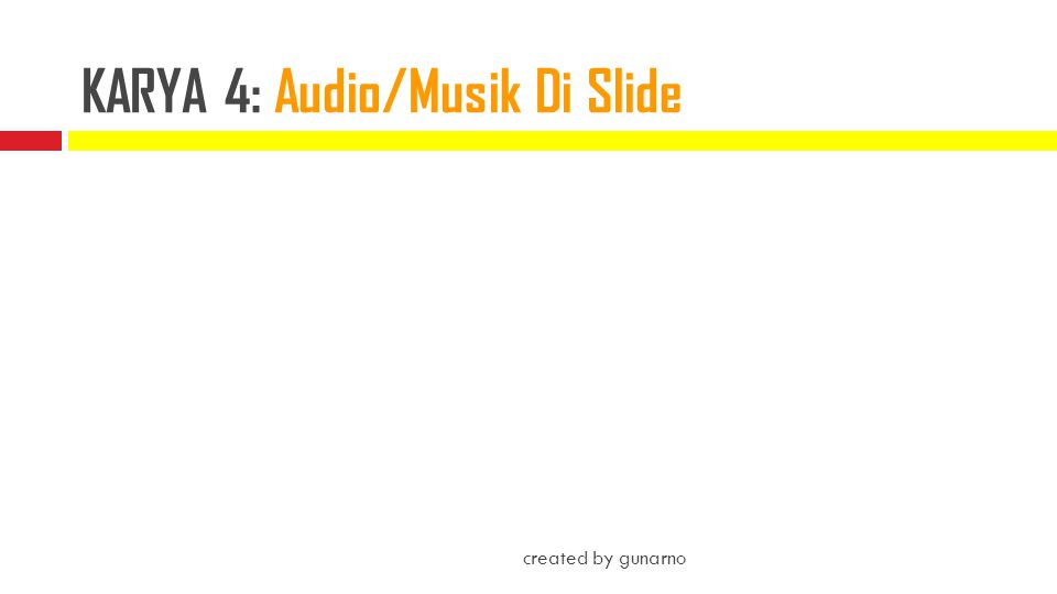 KARYA 4: Audio/Musik Di Slide created by gunarno