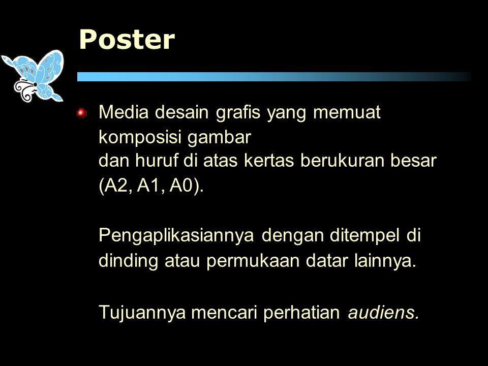 Poster Media desain grafis yang memuat komposisi gambar dan huruf di atas kertas berukuran besar (A2, A1, A0). Pengaplikasiannya dengan ditempel di di